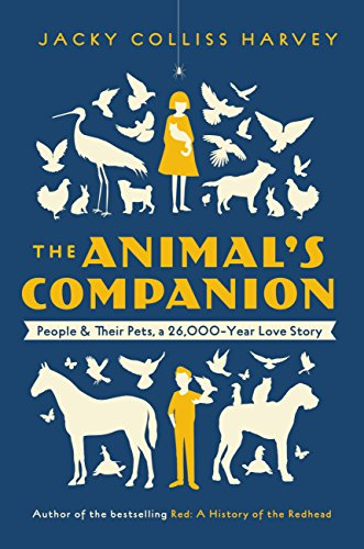 The Animal's Companion: People & Their Pets, a 26,000-Year Love Story (English Edition)