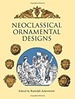 Neoclassical Ornamental Designs (Dover Pictorial Archive)