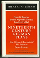 Nineteenth-Century German Plays: King Ottocar's Rise and Fall, the Talisman, Agnes Bernauer (German Library)