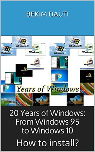 20 Years of Windows: From Windows 95 to Windows 10: (How to install Windows?) (English Edition)