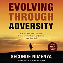 Evolving Through Adversity: How to Overcome Obstacles, Discover Your Passion, and Honor Your True Self