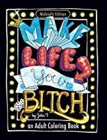 Make Life Your Bitch: Motivational adult coloring book. Turn your stress into success! (Midnight Edition) by John T(2016-11-24)