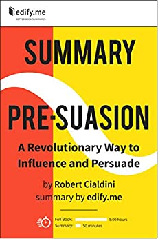 Summary of 'Pre-Suasion' by Robert Cialdini. (2 Summaries in 1: In-Depth Kindle Version and Bonus 2-Page PDF.) by [edify.me]