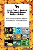 Belgian Tervuren Shepherd 20 Milestone Challenges: Outdoor & Activity Belgian Tervuren Shepherd Milestones for Memorable Moments, Outdoor Fun, Socialization, Agility, Training Volume 3