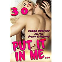 Put It In Me… 30 TABOO EROTICA STORIES EROTIC COLLECTION