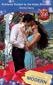 [Darcy, Emma]のRuthlessly Bedded by the Italian Billionaire (Mills & Boon Modern) (English Edition)