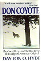 Don Coyote: The Good Times and the Bad Times of a Much Maligned American Original