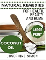 Coconut Oil: Natural Remedies for Health, Beauty and Home (Natural Remedies for Healthy, Beauty and Home)