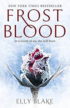 Frostblood: the epic New York Times bestseller: The Frostblood Saga Book One by [Blake, Elly]