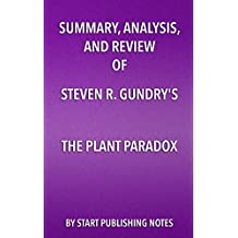 """Summary, Analysis, and Review of Steven R. Gundry's The Plant Paradox: The Hidden Dangers in """"Healthy"""" Foods That Cause Disease and Weight Gain"""