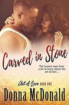 Carved In Stone (Art of Love Book 1) by [McDonald, Donna]