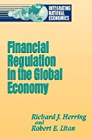 Financial Regulation in the Global Economy (Integrating National Economies)