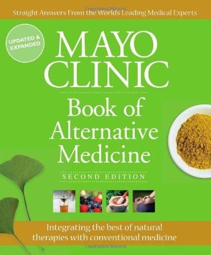 Download Mayo Clinic Book of Alternative Medicine, 2nd Edition (Updated and Expanded) 1603208364