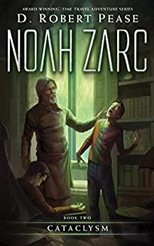 Noah Zarc: Cataclysm (Book 2): A YA Time Travel Adventure by [Pease, D. Robert]