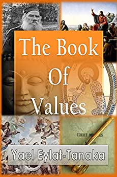 The Book of Values: An Inspirational Guide to Our Moral Dilemmas by [Eylat-Tanaka, Yael]