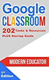 Google Classroom: 202 Tasks and Resources with Startup Guide (Modern Educator - Google Classroom Book 5) (English Edition)