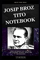 Josip Broz Tito Notebook: Great Notebook for School or as a Diary, Lined With More than 100 Pages.  Notebook that can serve as a Planner, Journal, Notes and for Drawings. (Josip Broz Tito Notebooks)
