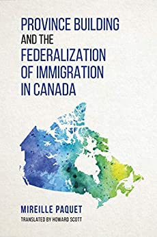 Province Building and the Federalization of Immigration in Canada by [Paquet, Mireille]