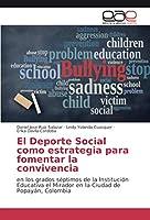 El Deporte Social como estrategia para fomentar la convivencia: en los grados séptimos de la Institución Educativa el Mirador en la Ciudad de Popayán, Colombia