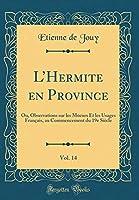 L'Hermite En Province, Vol. 14: Ou, Observations Sur Les Moeurs Et Les Usages Français, Au Commencement Du 19e Siècle (Classic Reprint)