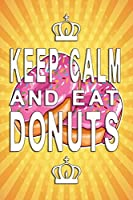 Keep Calm and eat donuts Notebook: Sweet Donut Notebook graph paper 120 pages 6x9 perfect as math book, sketchbook, workbook and diary