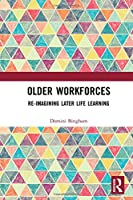 Older Workforces: Re-imagining Later Life Learning
