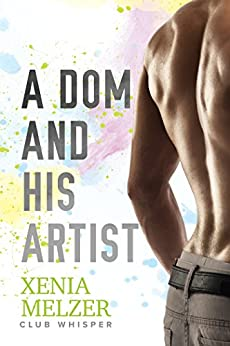 A Dom and His Artist (Club Whisper Book 2) by [Melzer, Xenia]