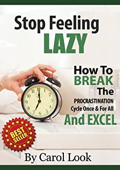 [Look, Carol]のStop Feeling Lazy: How To Break The Procrastination Cycle Once & For All & Excel (English Edition)