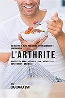 55 Recettes de Repas Pour Aider a Reduire La Douleur Et L'Inconfort de L'Arthrite: Remedes de Repas Naturels Pour L'Arthrite Qui Fonctionnent Vraiment