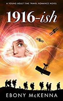 1916-ish: A Young Adult Time Travel Romance Novel by [McKenna, Ebony]