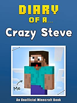 Diary of a Crazy Steve [An Unofficial Minecraft Book] (Crafty Tales Book 15) by [Crafty Nichole]