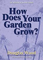 How Does Your Garden Grow? (Wisdom of Nature Series)