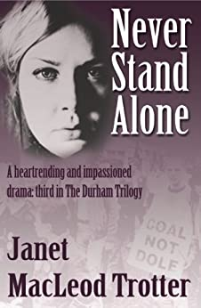 NEVER STAND ALONE: A heartrending and impassioned drama (The Durham Trilogy Book 3) by [Trotter, Janet MacLeod]