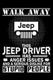 Walk Away This Jeep Driver Has Anger Issues Notebook: (110 Pages, Lined paper, 6 x 9 size, Soft Glossy Cover)