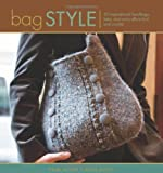 Bag Style: 20 Inspirational Handbags, Totes, and Carry-Alls to Knit and Crochet (Style Series) 画像