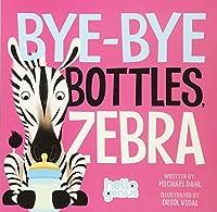 Bye-Bye Bottles, Zebra (Hello Genius) by Michael Dahl(2015-02-01)