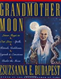 Grandmother Moon: Lunar Magic in Our Lives : Spells, Rituals…