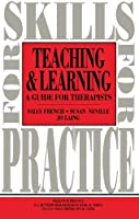 Teaching and Learning: A Guide for Therapists (Skills for Practice)