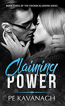 Claiming Power (Friends & Lovers Book 3) by [Kavanagh, PE]
