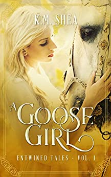 A Goose Girl: A Retelling of The Goose Girl (Entwined Tales Book 1) by [Shea, K. M.]