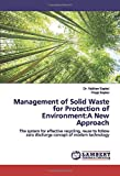 Management of Solid Waste for Protection of Environment:A New Approach: The system for effective recycling, reuse to follow zero discharge concept of modern technology