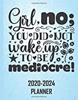 Girl no; you did not wake up to be mediocre. 2020-2024 Planner: Large 8.5 x 11 Baby blue leather effect 5 year planner covering 2020,2021,2022,2023 and 2024. 60 month, one month across 2 pages with notes list.