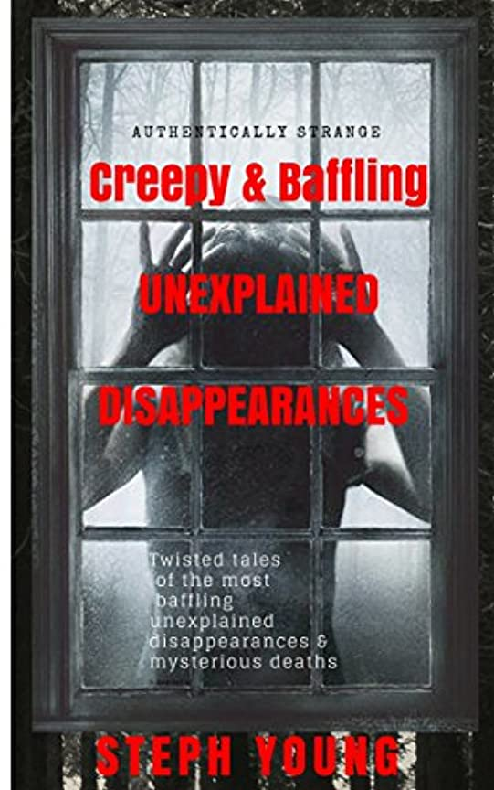 Unexplained Vanishings & Mysterious Deaths; Unexplained Disappearances.: Twisted tales of the most baffling Unexplained Disappearances & Unexplained Deaths... ... Cryptic Clues left behind (English Edition)