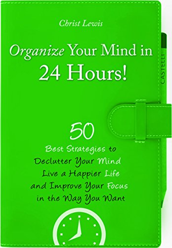 Download Organize Your Mind: 50 Best Strategies to Improve Your Focus, Live a Happier Life, and Declutter Your Mind in the Way You Want (Organize Yourself, Organize ... Organization, To Do List) (English Edition) B0152YLKSY