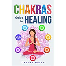 Chakras Healing: How to Unblock, Awaken and Balance your Chakras for Complete Self Healing