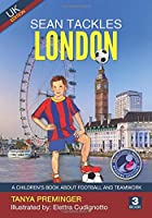 Sean Tackles London: A children's book about football and teamwork. UK edition (Sean Wants To Be Messi)