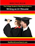 The College Student's Real-World Guide to Writing an A+ Résumé (The College Student's Real-World Guides Book 1) (English Edition)