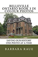 Belleville Ontario Book 3 in Colour Photos: Saving Our History One Photo at a Time (Cruising Ontario)