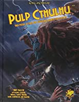 Pulp Cthulhu: Two-fisted Action and Adventure Against the Mythos (Call of Cthulhu Roleplaying)