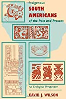 Indigenous South Americans Of The Past And Present: An Ecological Perspective
